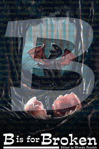 B is for Broken. Cover design by Jonathan C. Parrish, original artwork by Tory Hoke