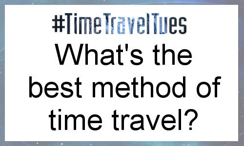 Time Travel Week: Method of Travel