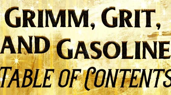 Grimm, Grit and Gasoline Table of Contents